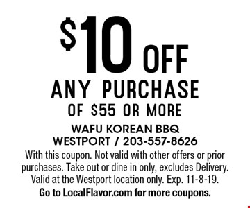 $10 off any purchase of $55 or more. With this coupon. Not valid with other offers or prior purchases. Take out or dine in only, excludes Delivery. Valid at the Westport location only. Exp. 11-8-19. Go to LocalFlavor.com for more coupons.
