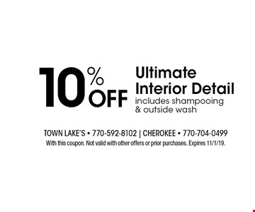 10% OFF Ultimate Interior Detail includes shampooing & outside wash. With this coupon. Not valid with other offers or prior purchases. Expires 11/1/19.