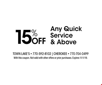 15% OFF Any Quick Service & Above. With this coupon. Not valid with other offers or prior purchases. Expires 11/1/19.