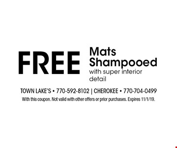 FREE Mats Shampooedwith super interior detail. With this coupon. Not valid with other offers or prior purchases. Expires 11/1/19.