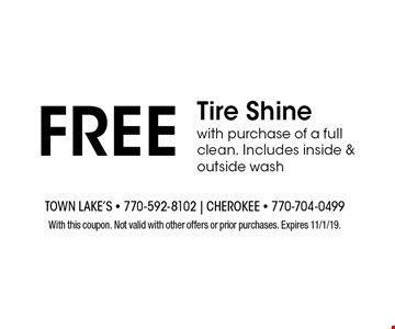 FREE Tire Shinewith purchase of a full clean. Includes inside & outside wash. With this coupon. Not valid with other offers or prior purchases. Expires 11/1/19.