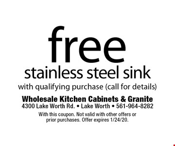 free stainless steel sink with qualifying purchase (call for details). With this coupon. Not valid with other offers or prior purchases. Offer expires 1/24/20.