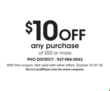 $10 off any purchase of $50 or more. With this coupon. Not valid with other offers. Expires 12-31-19. Go to LocalFlavor.com for more coupons.