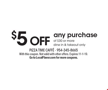 $5 OFF any purchaseof $30 or more dine in & takeout only. With this coupon. Not valid with other offers. Expires 11-1-19. Go to LocalFlavor.com for more coupons.