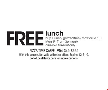 FREE lunchbuy 1 lunch, get 2nd free - max value $10Mon- Fri 11am-3pm onlydine in & takeout only. With this coupon. Not valid with other offers. Expires 12-6-19. Go to LocalFlavor.com for more coupons.