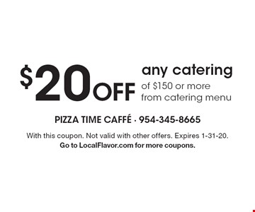 $20 Off any catering of $150 or more from catering menu. With this coupon. Not valid with other offers. Expires 1-31-20. Go to LocalFlavor.com for more coupons.