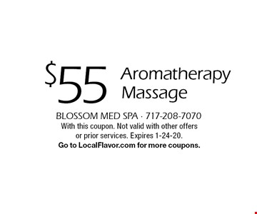 $55 Aromatherapy Massage. With this coupon. Not valid with other offers or prior services. Expires 1-24-20. Go to LocalFlavor.com for more coupons.