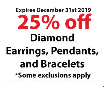 25% off diamond earrings, pendants and bracelets. Some exclusions apply. Expires12/31/19