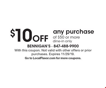 $10 off any purchase of $50 or more. Dine-in only. With this coupon. Not valid with other offers or prior purchases. Expires 11/29/19. Go to LocalFlavor.com for more coupons.