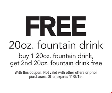 free 20oz. fountain drink buy 1 20oz. fountain drink, get 2nd 20oz. fountain drink free. With this coupon. Not valid with other offers or prior purchases. Offer expires 11/8/19.