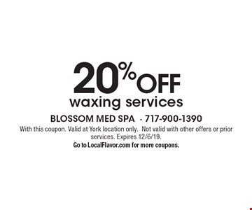 20% off waxing services. With this coupon. Valid at York location only. Not valid with other offers or prior services. Expires 12/6/19. Go to LocalFlavor.com for more coupons.