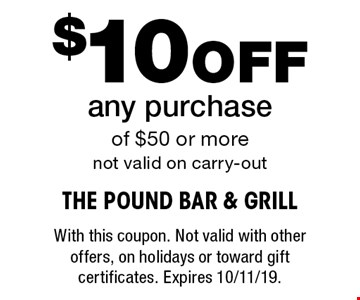 $10 Off any purchase of $50 or more not valid on carry-out. With this coupon. Not valid with other offers, on holidays or toward gift certificates. Expires 10/11/19.