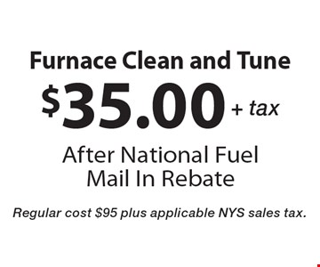 Furnace Clean and Tune $35.00 + tax After National Fuel Mail In Rebate. Regular cost $95 plus applicable NYS sales tax.