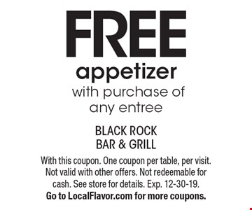 Free appetizer with purchase of any entree. With this coupon. One coupon per table, per visit. Not valid with other offers. Not redeemable for cash. See store for details. Exp. 12-30-19. Go to LocalFlavor.com for more coupons.