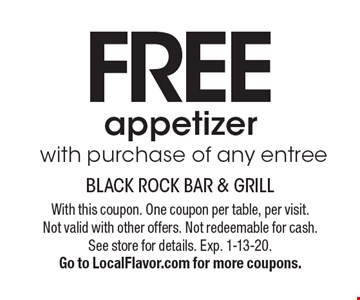 Free appetizer with purchase of any entree. With this coupon. One coupon per table, per visit. Not valid with other offers. Not redeemable for cash. See store for details. Exp. 1-13-20. Go to LocalFlavor.com for more coupons.