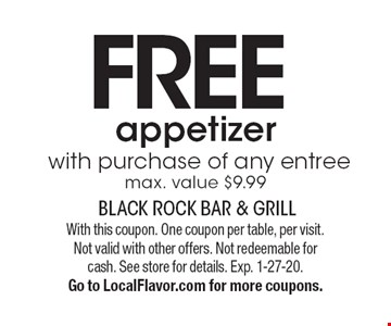 FREE appetizer with purchase of any entree, max. value $9.99. With this coupon. One coupon per table, per visit. Not valid with other offers. Not redeemable for cash. See store for details. Exp. 1-27-20. Go to LocalFlavor.com for more coupons.