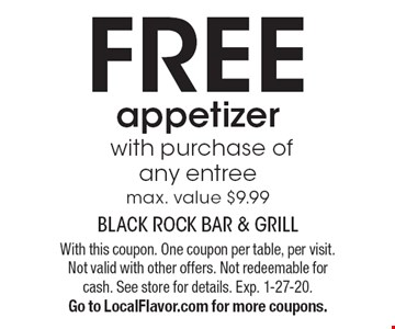 Free appetizer  with purchase of any entree max. value $9.99. With this coupon. One coupon per table, per visit. Not valid with other offers. Not redeemable for cash. See store for details. Exp. 1-27-20. Go to LocalFlavor.com for more coupons.