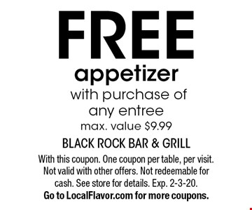 Free appetizer with purchase of any entree. Max. value $9.99. With this coupon. One coupon per table, per visit. Not valid with other offers. Not redeemable for cash. See store for details. Exp. 2-3-20. Go to LocalFlavor.com for more coupons.