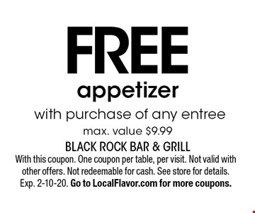 Free appetizerwith purchase of any entreemax. value $9.99. With this coupon. One coupon per table, per visit. Not valid with other offers. Not redeemable for cash. See store for details. Exp. 2-10-20. Go to LocalFlavor.com for more coupons.