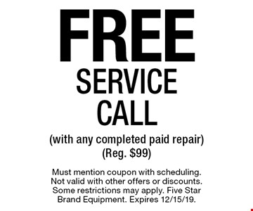 Free Service Call (with any completed paid repair) (Reg. $99). Must mention coupon with scheduling. Not valid with other offers or discounts. Some restrictions may apply. Five Star Brand Equipment. Expires 12/15/19.