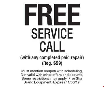 Free Service Call (with any completed paid repair) (Reg. $99). Must mention coupon with scheduling. Not valid with other offers or discounts. Some restrictions may apply. Five Star Brand Equipment. Expires 11/30/19.