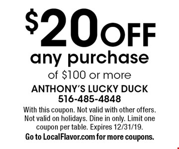 $20 OFF any purchase of $100 or more. With this coupon. Not valid with other offers. Not valid on holidays. Dine in only. Limit one coupon per table. Expires 12/31/19.Go to LocalFlavor.com for more coupons.