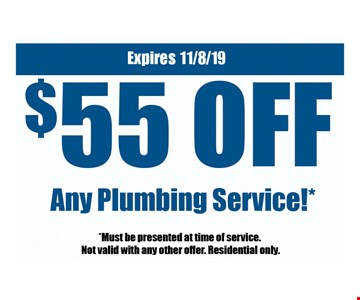 $55 off any plumbing service! *Must be presented at time of service. Not valid with any other offer. Residential only.