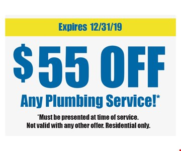 $55 off any plumbing service. *Must be presented at time of service. Not valid with any other offer. Residential only.