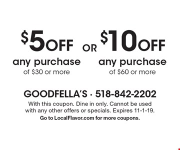 $5 Off any purchase of $30 or more. $10 Off any purchase of $60 or more. With this coupon. Dine in only. Cannot be used with any other offers or specials. Expires 11-1-19. Go to LocalFlavor.com for more coupons.