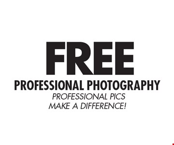 FREE Professional photography. PROFESSIONAL Pics MAKE A DIFFERENCE!