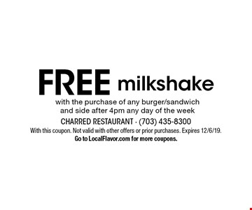 Free milkshake with the purchase of any burger/sandwich and side after 4pm any day of the week. With this coupon. Not valid with other offers or prior purchases. Expires 12/6/19. Go to LocalFlavor.com for more coupons.