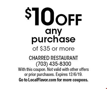 $10 off any purchase of $35 or more. With this coupon. Not valid with other offers or prior purchases. Expires 12/6/19. Go to LocalFlavor.com for more coupons.
