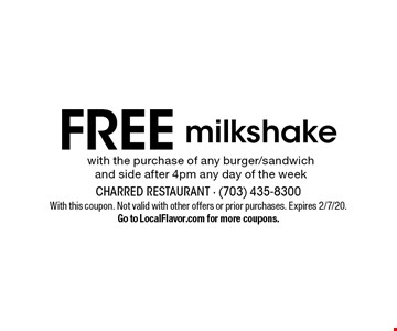 Free milkshake with the purchase of any burger/sandwich and side after 4pm any day of the week. With this coupon. Not valid with other offers or prior purchases. Expires 2/7/20. Go to LocalFlavor.com for more coupons.