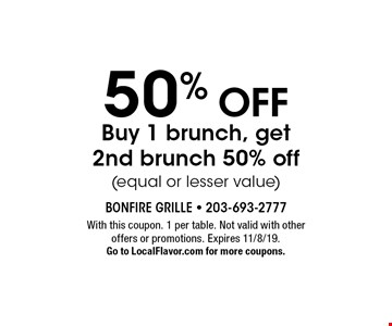 50% Off Buy 1 brunch, get 2nd brunch 50% off (equal or lesser value). With this coupon. 1 per table. Not valid with other offers or promotions. Expires 11/8/19. Go to LocalFlavor.com for more coupons.