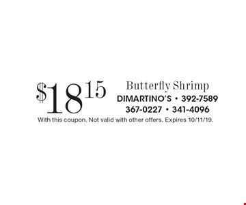 $18.15 Butterfly Shrimp. With this coupon. Not valid with other offers. Expires 10/11/19.