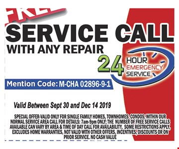 Free Service call with any repair special offer-valid only for single family homes, townhomes, condos, within our normal service area call for detalis: 7am-9pm only; the number of free service calls available can vary by area and time of day call for availablity, some restrictions apply, exludes home warranties, not valid with orther offers, incentives, discounts or on prior service, no cash value. expires 12/14/19