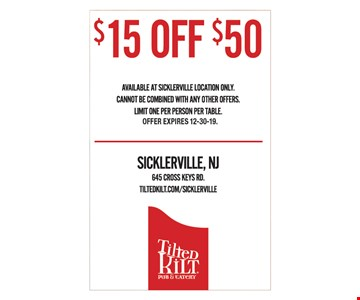 $15 off $50. Available at Sicklerville location only. Cannot be combined with any other offers. Limit one per person per table.. Offer expires 12-30-19.