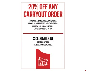 20% off any carryout order. Available at Sicklerville location only. Cannot be combined with any other offers. Limit one per person per table.. Offer expires 12-30-19.