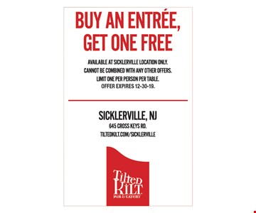 Buy an entree, get one free. Available at Sicklerville location only. Cannot be combined with any other offers. Limit one per person per table.. Offer expires 12-30-19.