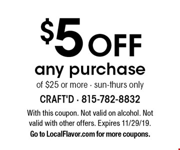 $5 Off any purchase of $25 or more · sun-thurs only. With this coupon. Not valid on alcohol. Not valid with other offers. Expires 11/29/19. Go to LocalFlavor.com for more coupons.