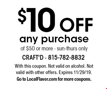 $10 Off any purchase of $50 or more · sun-thurs only. With this coupon. Not valid on alcohol. Not valid with other offers. Expires 11/29/19. Go to LocalFlavor.com for more coupons.