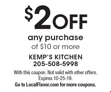 $2 off any purchase of $10 or more. With this coupon. Not valid with other offers. Expires 10-25-19. Go to LocalFlavor.com for more coupons.