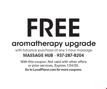 FREE aromatherapy upgrade with full price purchase of any 1-hour massage. With this coupon. Not valid with other offers or prior services. Expires 1/24/20. Go to LocalFlavor.com for more coupons.