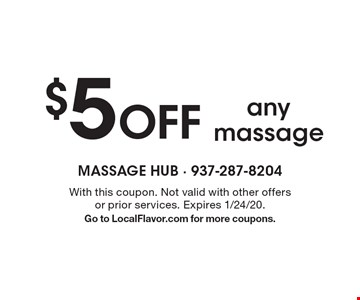 $5 Off any massage. With this coupon. Not valid with other offers or prior services. Expires 1/24/20. Go to LocalFlavor.com for more coupons.