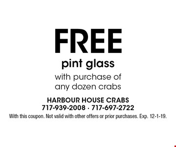 FREE pint glass with purchase of any dozen crabs. With this coupon. Not valid with other offers or prior purchases. Exp. 12-1-19.