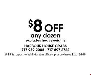 $8 OFF any dozen excludes heavyweights. With this coupon. Not valid with other offers or prior purchases. Exp. 12-1-19.