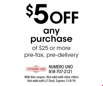 $5 Off any purchase of $25 or more pre-tax, pre-delivery. With this coupon. Not valid with other offers. Not valid with LF Deal. Expires 11/8/19.