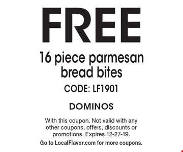 Free 16 piece parmesan bread bites. CODE: LF1901. With this coupon. Not valid with any other coupons, offers, discounts or promotions. Expires 12-27-19. Go to LocalFlavor.com for more coupons.
