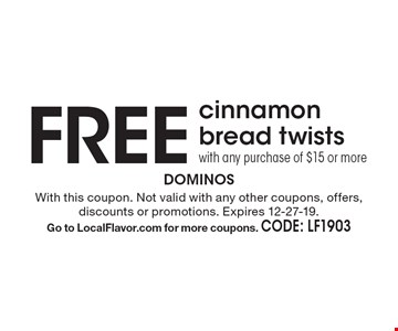 Free cinnamon bread twists with any purchase of $15 or more. With this coupon. Not valid with any other coupons, offers, discounts or promotions. Expires 12-27-19. Go to LocalFlavor.com for more coupons. CODE: LF1903