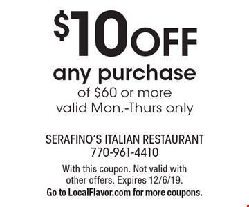 $10 off any purchase of $60 or more. Valid Mon.-Thurs only. With this coupon. Not valid with other offers. Expires 12/6/19. Go to LocalFlavor.com for more coupons.